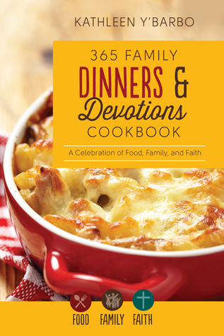 365 Family Dinners and Devotions Cookbook:A Celebration of Food, Family, and Faith