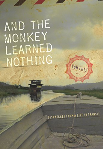 And the Monkey Learned Nothing: Dispatches from a Life in Transit