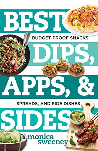 Best Dips, Apps, & Sides:Budget-Proof Snacks, Spreads, and Side Dishes