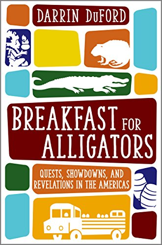 Breakfast for Alligators: Quests, Showdowns, and Revelations in the Americas