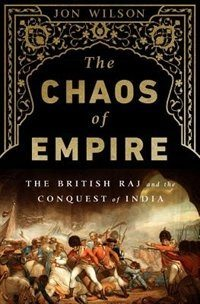 The Chaos of Empire: The British Raj and the Conquest of India
