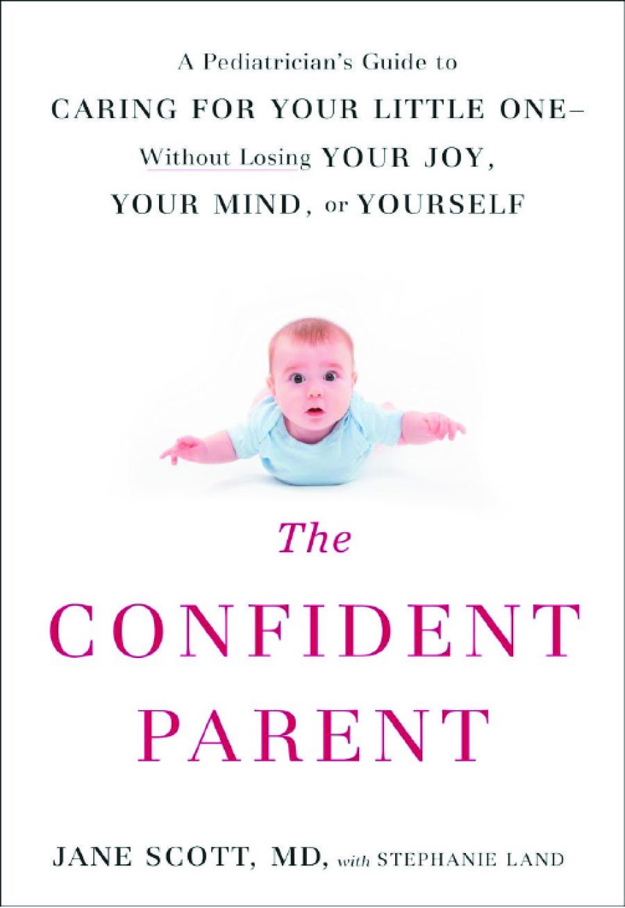 The Confident Parent: A Pediatrician's Guide to Caring for Your Little One--Without Losing Your Joy, Your Mind, or Yourself