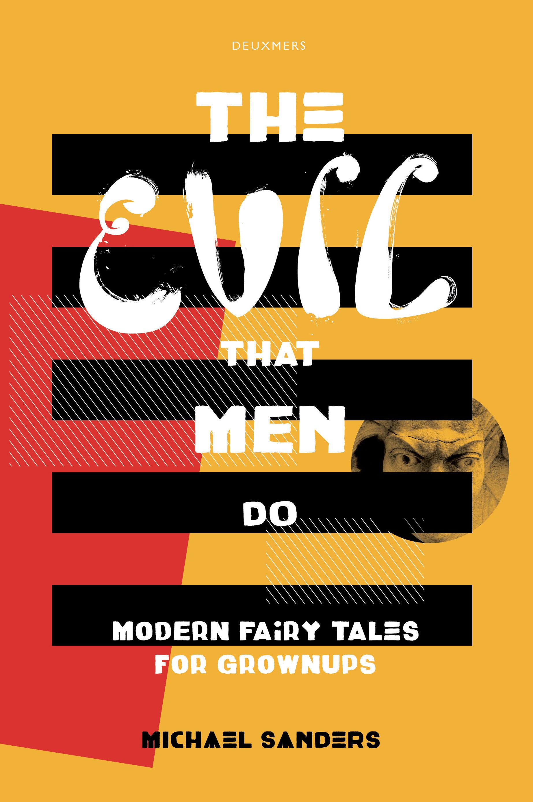The Evil That Men Do: Modern Fairy Tales for Grownups