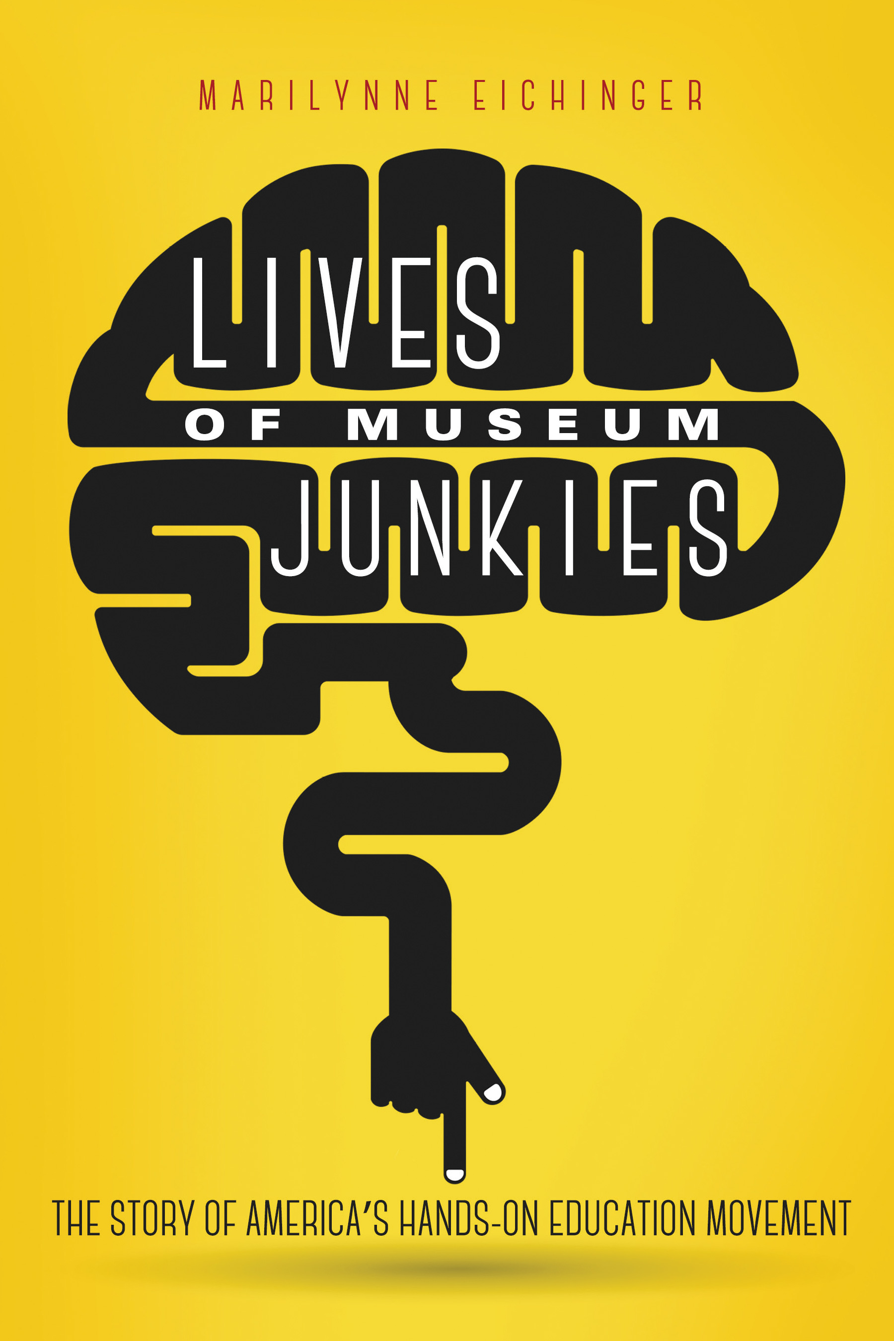 Lives of Museum Junkies: The Story of America's Hands-On Education Movement