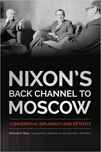 Nixon's Back Channel to Moscow: Confidential Diplomacy and Détente