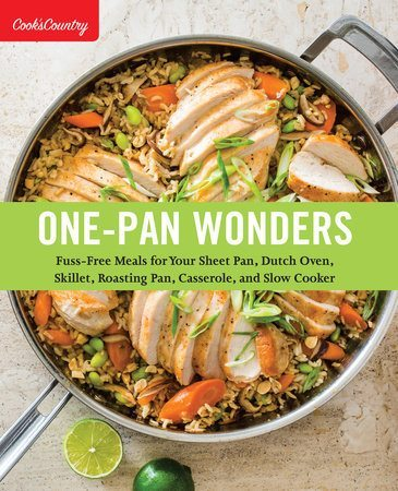 One-Pan Wonders: Fuss-Free Meals for Your Sheet Pan, Dutch Oven, Skillet, Roasting Pan, Casserole, and Slow Cooker (Cook's Country)