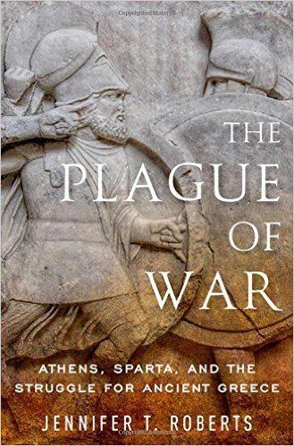 The Plague of War: Athens, Sparta, and the Struggle for Ancient Greece