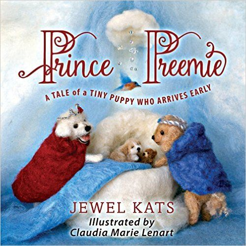 Prince Preemie: A Tale of a Tiny Puppy Who Arrived Early
