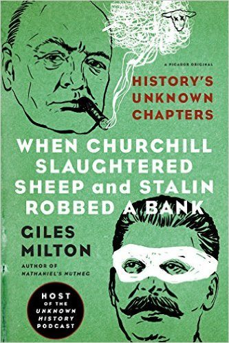 When Churchill Slaughtered Sheep and Stalin Robbed a Bank: History's Unknown Chapters