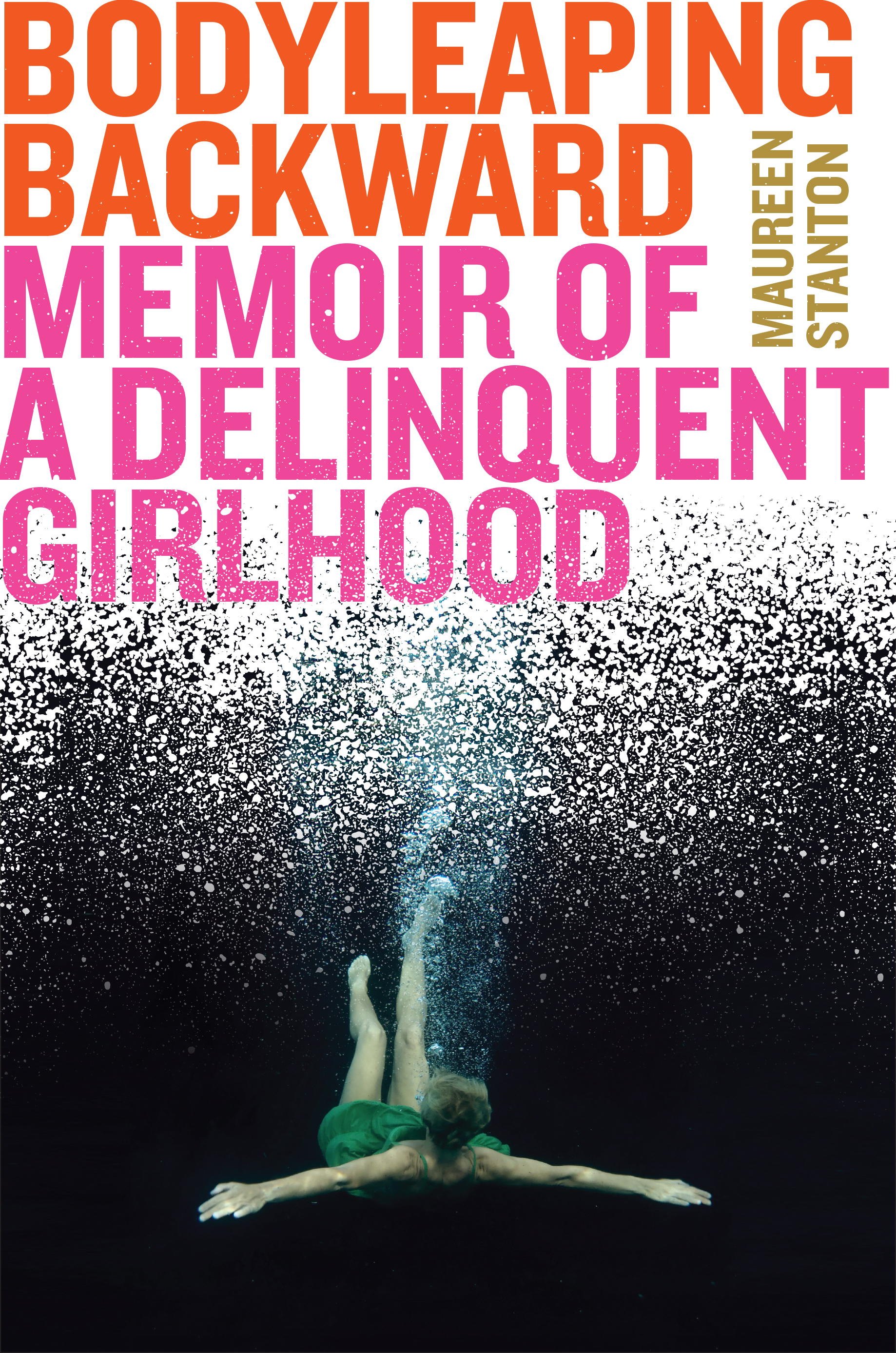 Body Leaping Backward: Memoir of a Delinquent Girlhood