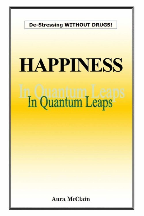 Happiness In Quantum Leaps: De-Stressing WITHOUT DRUGS!