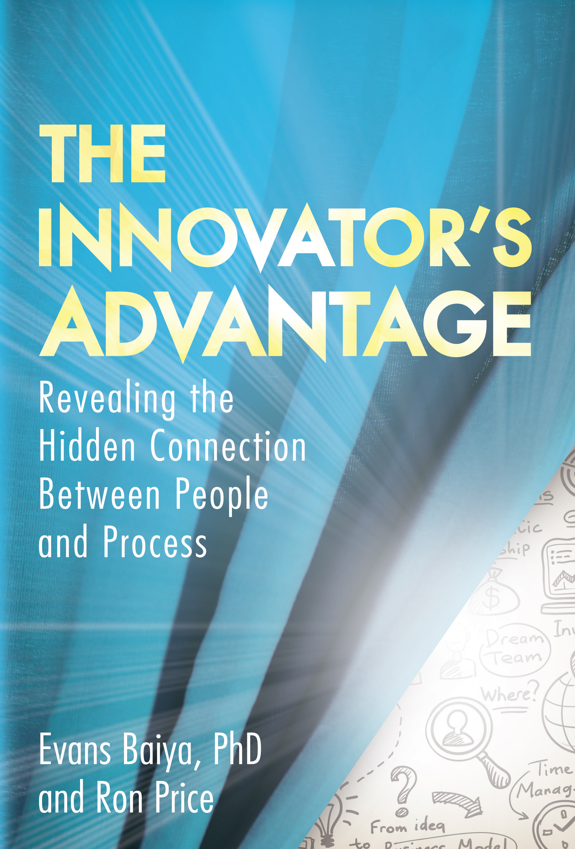 The Innovator's Advantage: Revealing the Hidden Connection Between People and Process