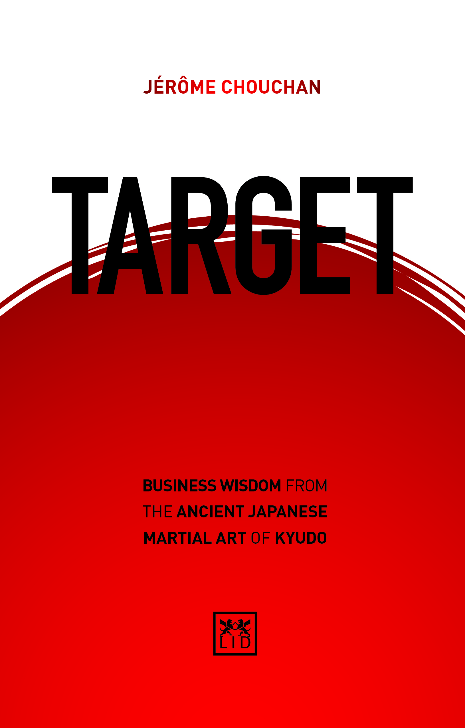 Target: Business Wisdom from the Ancient Japanese Martial Art of Kyudo