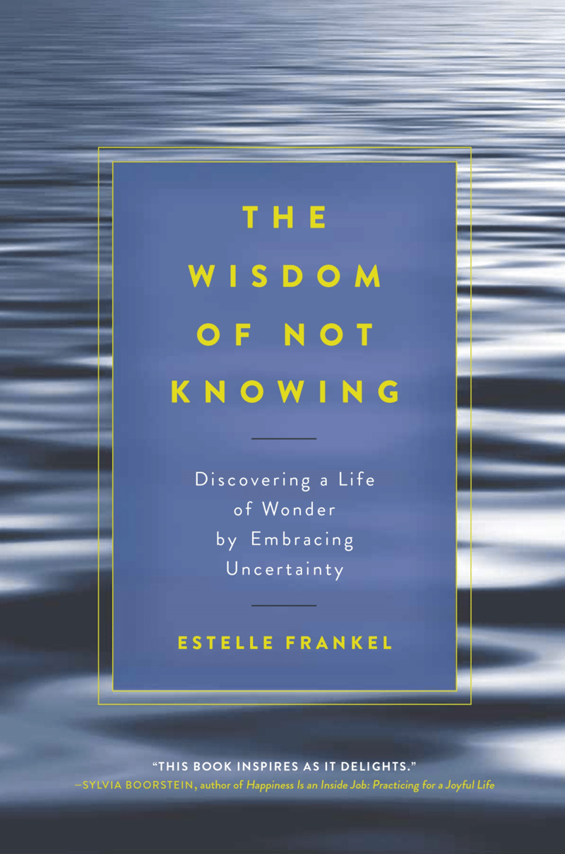 The Wisdom of Not Knowing: Discovering a Life of Wonder by Embracing Uncertainty