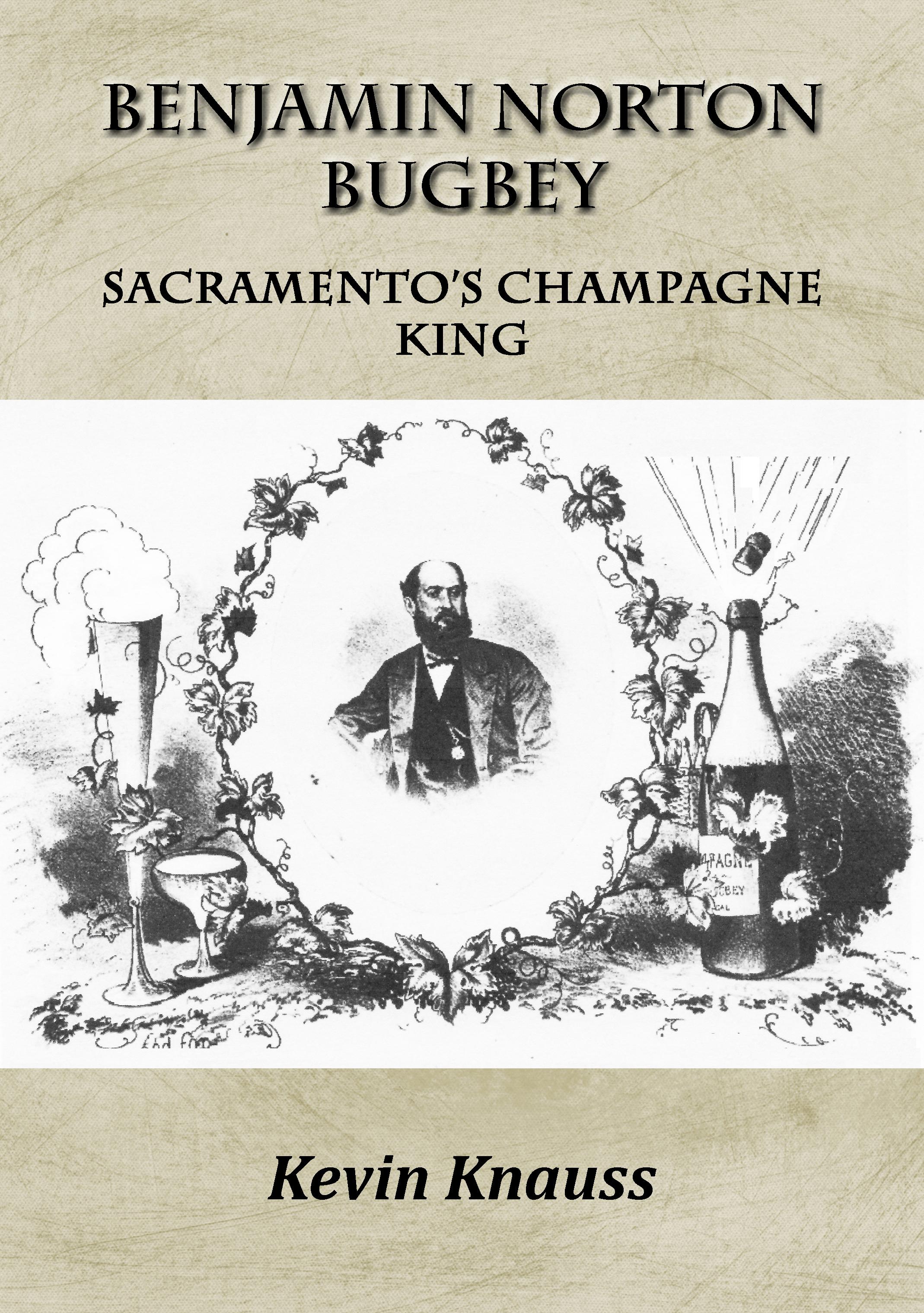 Benjamin Norton Bugbey, Sacramento's Champagne King