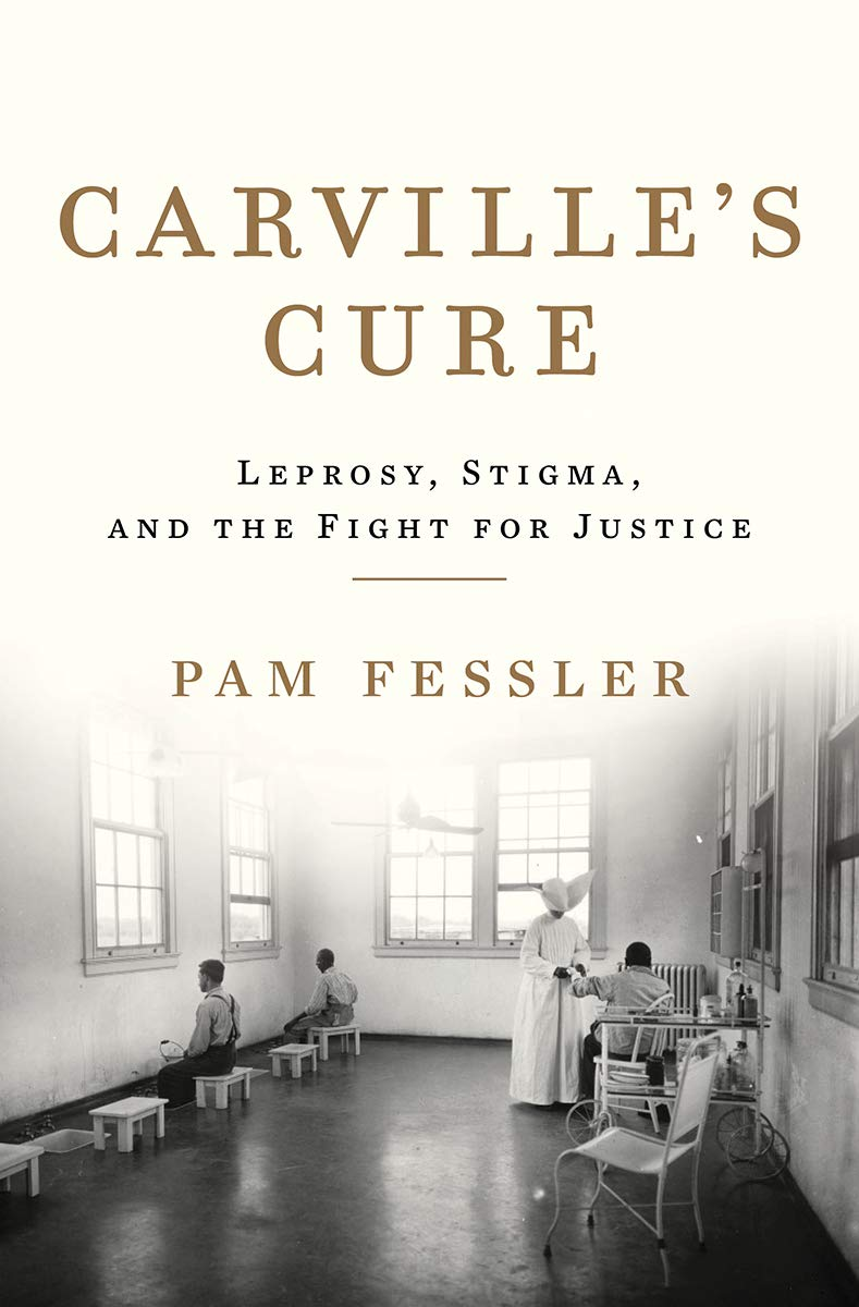 Carville's Cure: Leprosy, Stigma, and the Fight for Justice