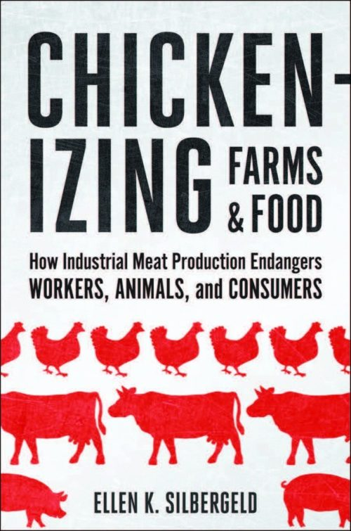 Chickenizing Farms and Food: How Industrial Meat Production Endangers Workers, Animals, and Consumers