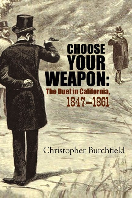 Choose Your Weapon: The Duel in California, 1847-1861