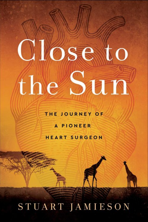 Close to the Sun: The Journey of a Pioneer Heart Surgeon