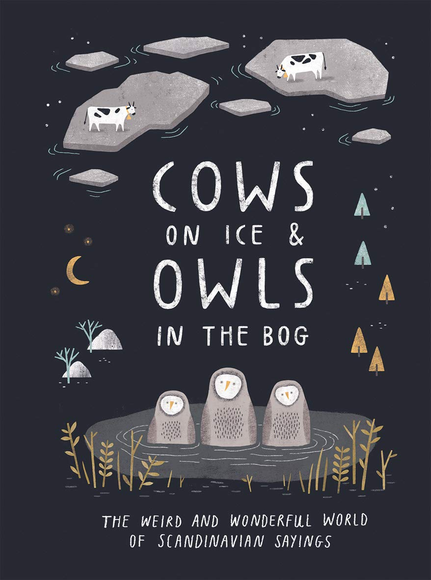 Cows on Ice and Owls in the Bog: The Weird and Wonderful World of Scandinavian Sayings