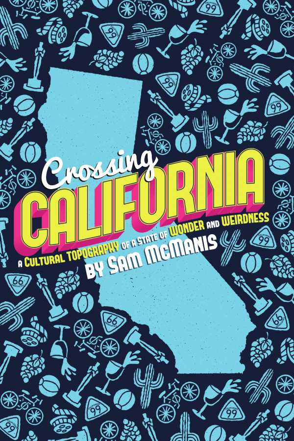 Crossing California: A Cultural Topography of a Land of Wonder and Weirdness
