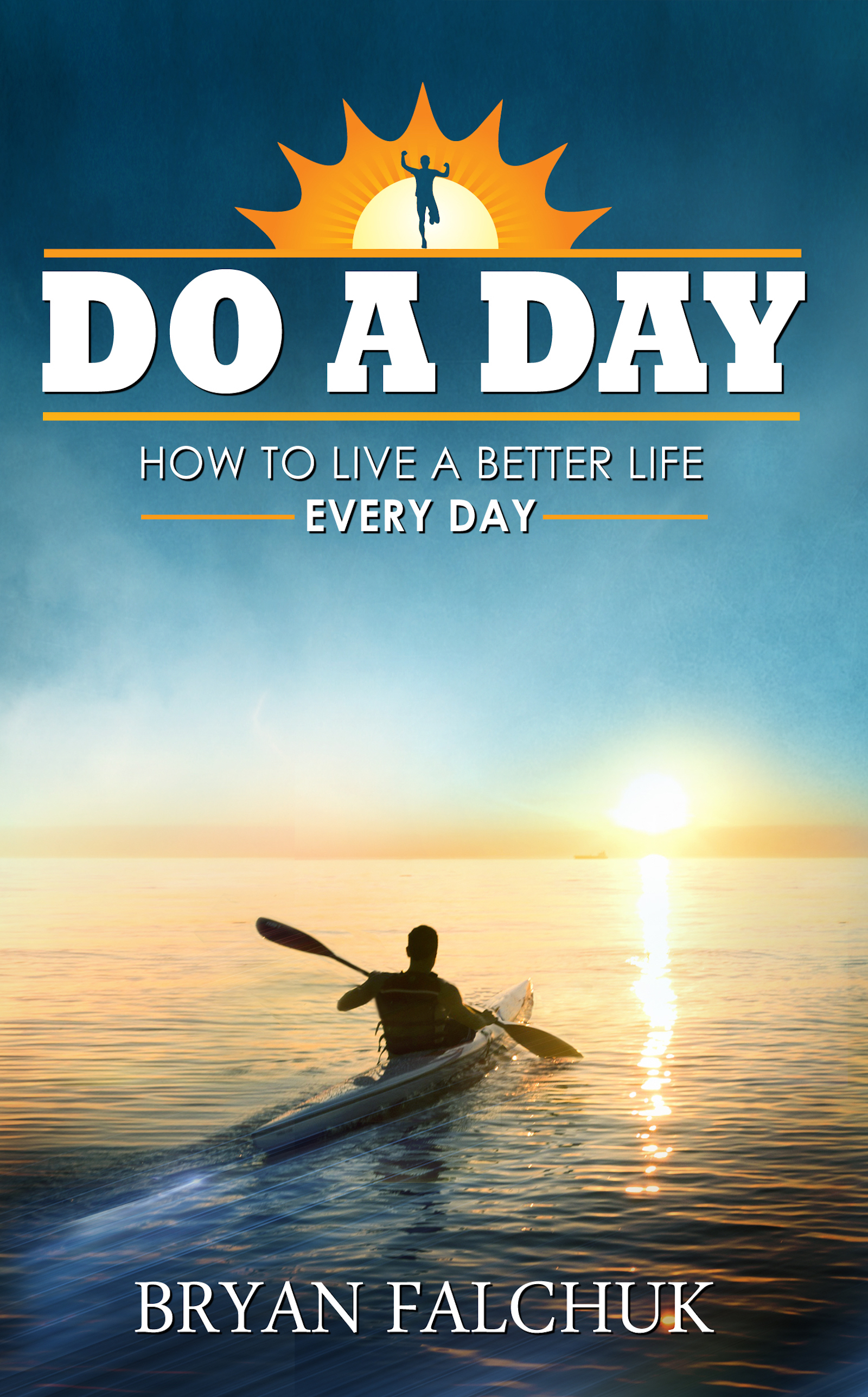 Do a Day: How to Live a Better Life Every Day