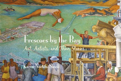 Frescoes by the Bay: Art, Artists, and Their Stories - Book II