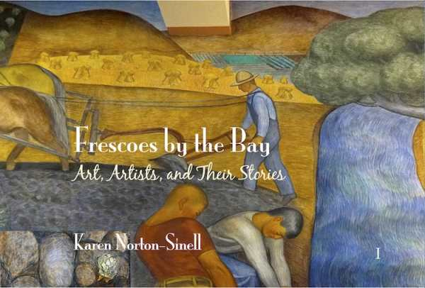 Frescoes by the Bay: Art, Artists, and Their Stories - Book I