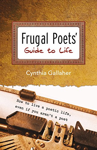 Frugal Poets' Guide to Life: How to Live a Poetic Life, Even If You Aren't a Poet