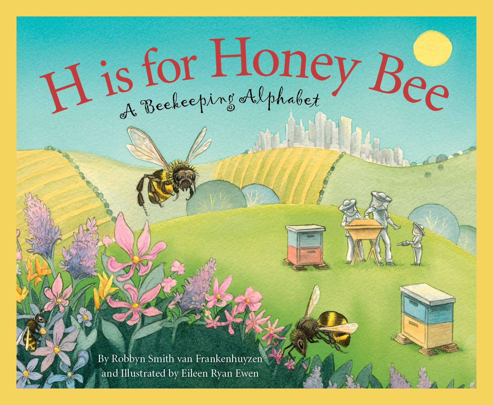 H is for Honey Bee: A Beekeeping Alphabet