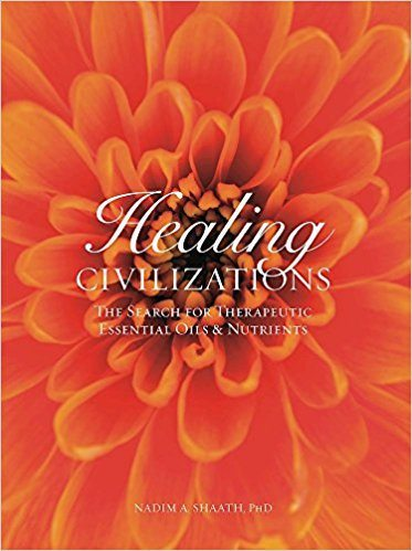Healing Civilizations: The Search for Therapeutic Essential Oils and Nutrients