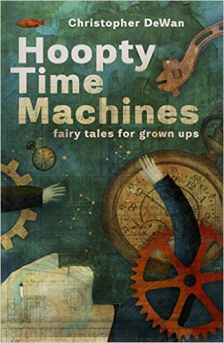 Hoopty Time Machines: Fairy Tales for Grown Ups