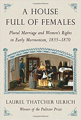 A House Full of Females: Plural Marriage and Women's Rights in Early Mormonism, 1835-1870