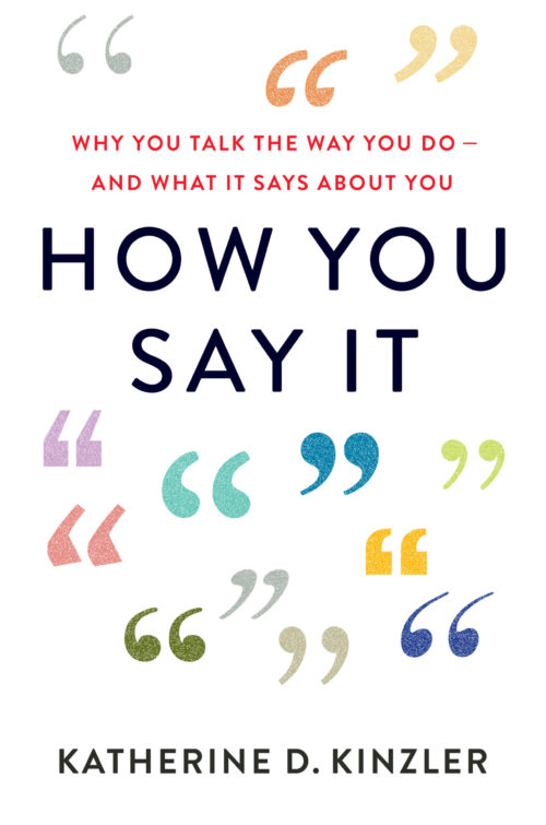 How You Say It: Why You Talk the Way You Do―And What It Says About You