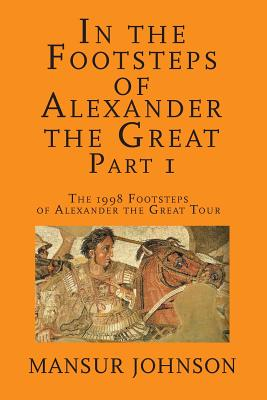 In the Footsteps of Alexander the Great, Part 1: The 1998 Footsteps of Alexander the Great Tour