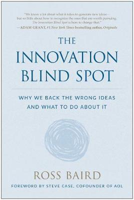 The Innovation Blind Spot: Why We Back the Wrong Ideas―and What to Do About It