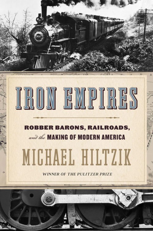 Iron Empires: Robber Barons, Railroads, and the Making of Modern America