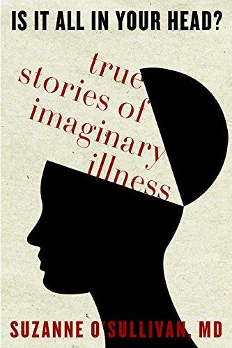 Is It All in Your Head?: True Stories of Imaginary Illness