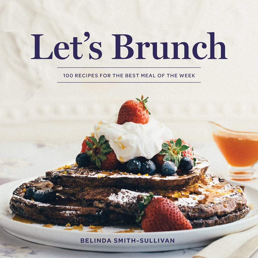 Let's Brunch: 100 Recipes for the Best Meal of the Week