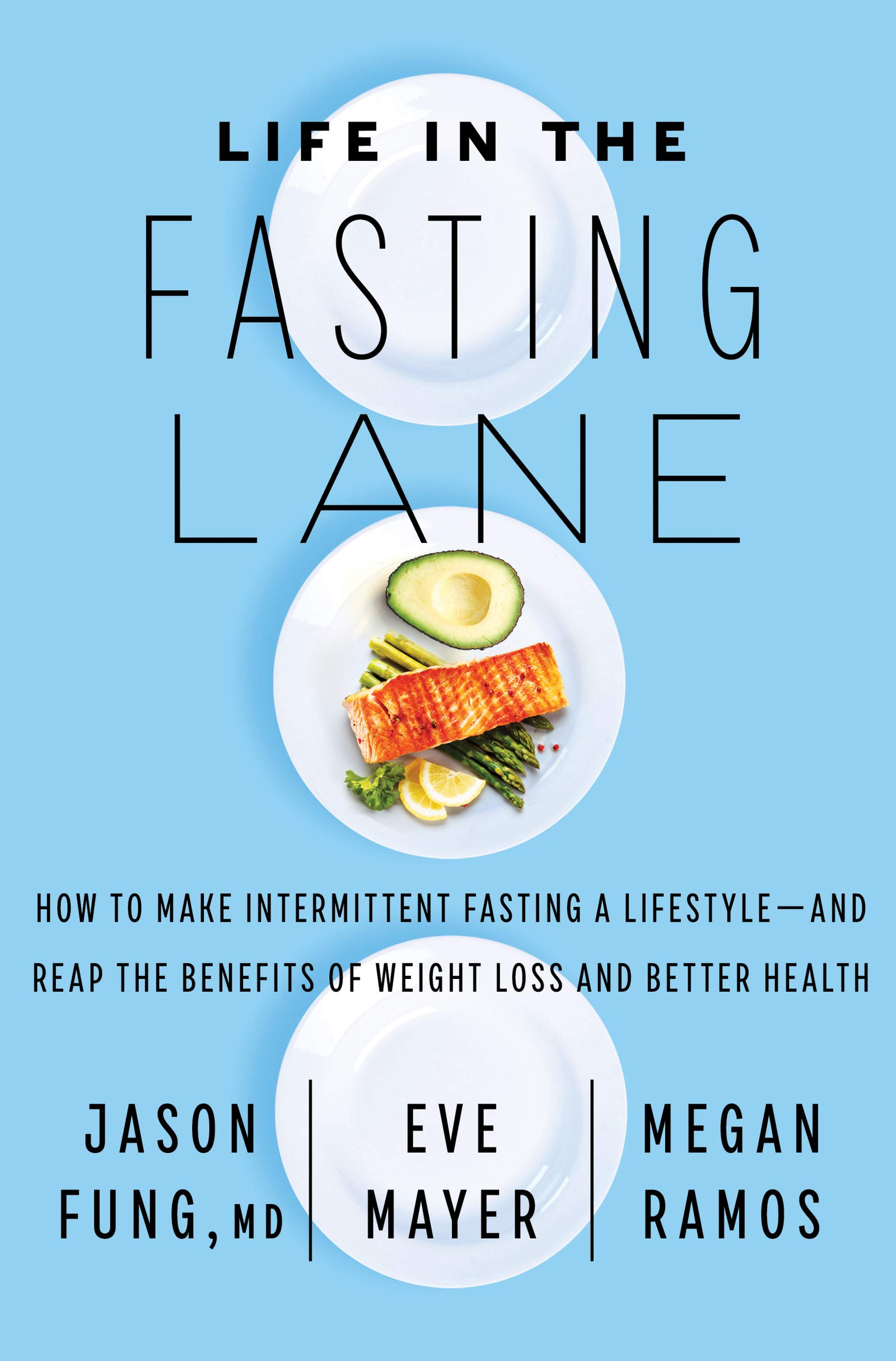 Life in the Fasting Lane: How to Make Intermittent Fasting a Lifestyle_and Reap the Benefits of Weight Loss and Better Health