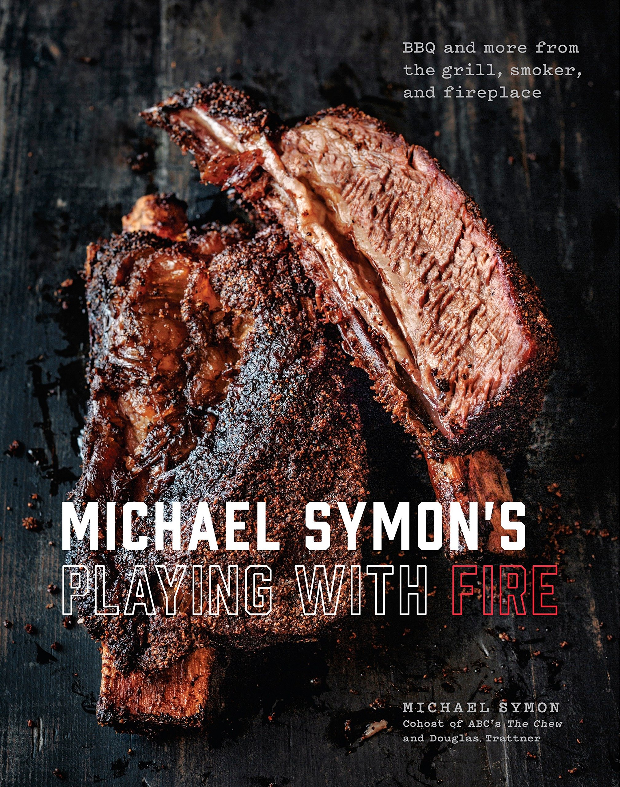 Michael Symon's Playing with Fire: BBQ and More from the Grill, Smoker, and Fireplace