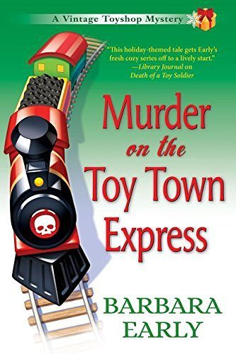 Murder on the Toy Town Express: A Vintage Toyshop Mystery