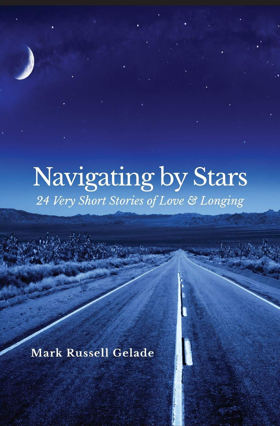Navigating by Stars: 24 Very Short Stories of Love & Longing