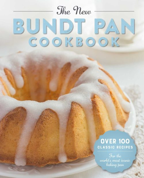 The New Bundt Pan Cookbook: 150 Fresh Recipes for America's Heirloom Baking Pan
