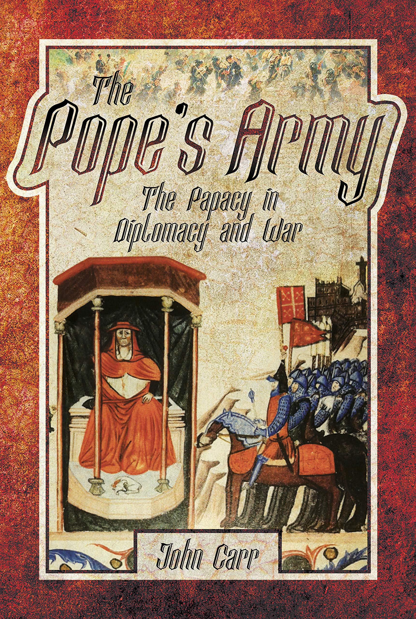 The Pope's Army: The Papacy in Diplomacy and War