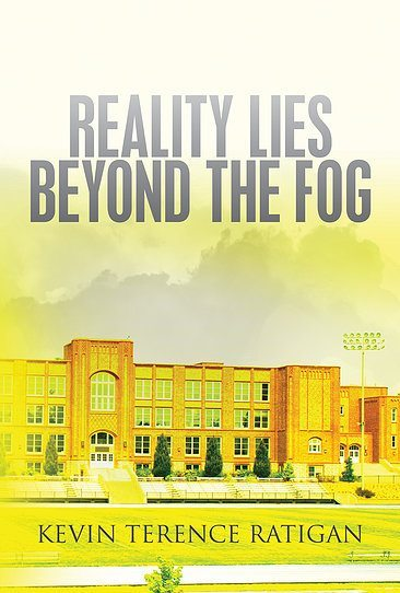Reality Lies Beyond the Fog: A Humorous Novel About Our Public Education System and The Need For Honest Educational Reform