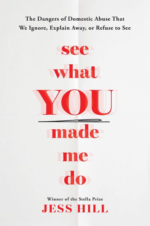 See What You Made Me Do: The Dangers of Domestic Abuse That We Ignore, Explain Away, or Refuse to See
