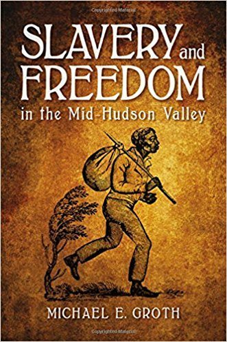 Slavery and Freedom in the Mid-Hudson Valley