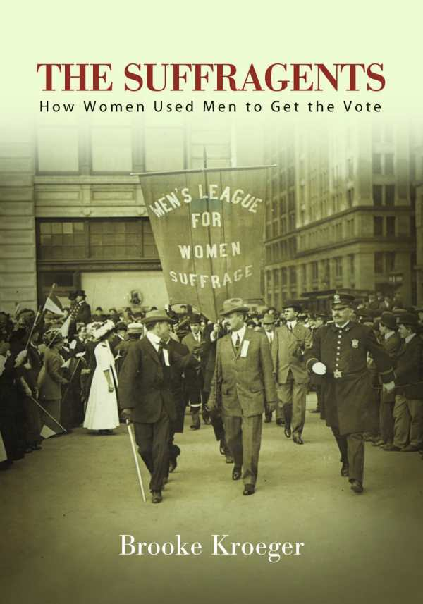 The Suffragents: How Women Used Men to Get the Vote