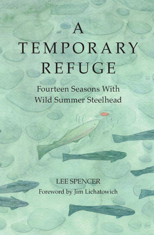 A Temporary Refuge: Fourteen Seasons with Wild Summer Steelhead